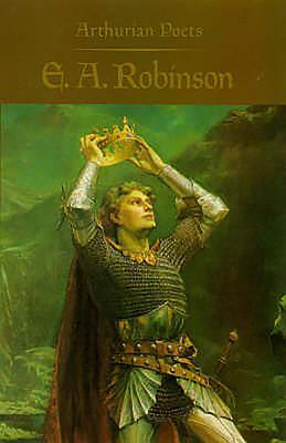 Arthurian Poets: Edwin Arlington Robinson - Carley, James P. (Editor)