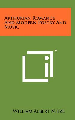 Arthurian Romance and Modern Poetry and Music - Nitze, William Albert