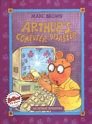 Arthur's Computer Disaster: An Arthur Adventure - Brown, Marc Tolon, and Comer, Ronald J, PH.D.