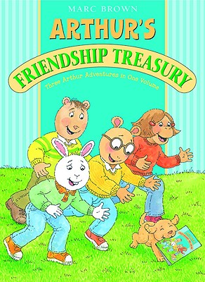 Arthur's Friendship Treasury Three Arthur Adventures in One Volume - Brown, Marc Tolon
