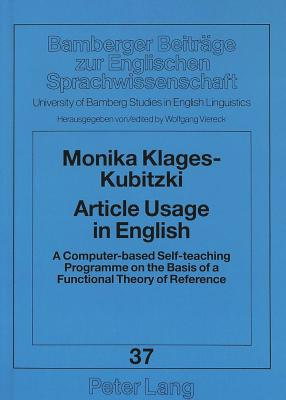Article Usage in English: A Computer-based Self-teaching Programme on the Basis of a Functional Theory of Reference - Klages-Kubitzki, Monkia