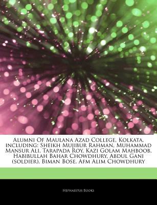 Articles on Alumni of Maulana Azad College, Kolkata, Including: Sheikh Mujibur Rahman, Muhammad Mansur Ali, Tarapada Roy, Kazi Golam Mahboob, Habibullah Bahar Chowdhury, Abdul Gani (Soldier), Biman Bose, AFM Alim Chowdhury - Hephaestus Books