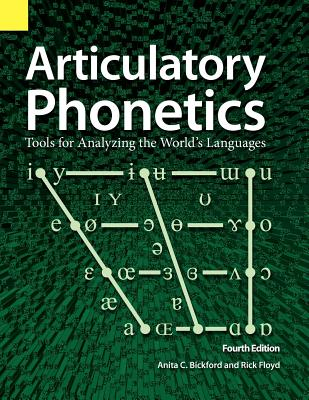 Articulatory Phonetics: Tools for Analyzing the World's Languages, 4th Edition - Bickford, Anita C