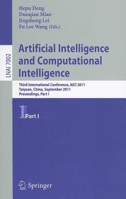 Artificial Intelligence and Computational Intelligence: Part I: Second International Conference, AICIS 2011, Taiyuan, China, September 24-25, 2011, Proceedings - Deng, Hepu (Editor), and Miao, Duoqian (Editor), and Lei, Jingsheng (Editor)