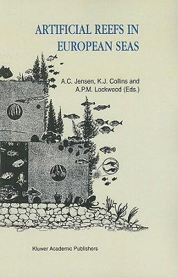 Artificial Reefs in European Seas - Jensen, Antony (Editor), and Collins, K (Editor), and Lockwood, A P (Editor)