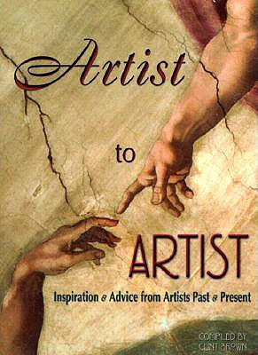Artist to Artist: Inspiration and Advice from Visual Artists Past & Present - Brown, Clint (Editor)