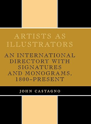 Artists as Illustrators: An International Directory with Signatures and Monograms, 1800-Present - Castagno, John