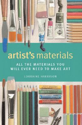 Artist's Materials: All the Materials You Will Ever Need to Make Art - Harrison, Lorrainne