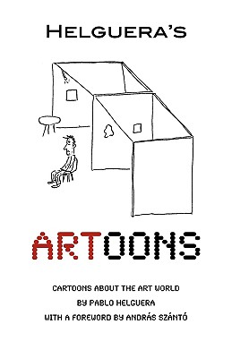 Artoons - Helguera, Pablo, and Szántó, András (Foreword by)