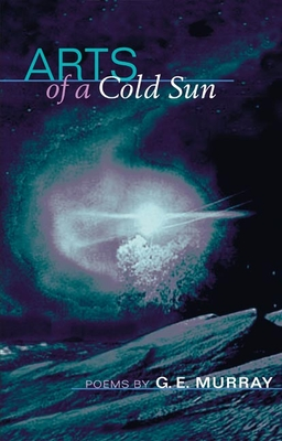 Arts of a Cold Sun: Poems - Murray, G E