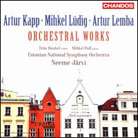 Artur Kapp, Mihkel Lüdig, Artur Lemba: Orchestral Works - Mihkel Poll (piano); Triin Ruubel (violin); Estonian National Symphony Orchestra; Neeme Järvi (conductor)