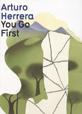 Arturo Herrera: You Go First - Herrera, Arturo, and Meschede, Friedrich (Editor)