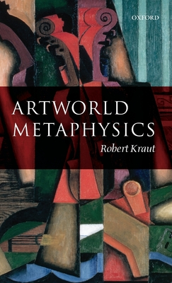 Artworld Metaphysics - Kraut, Robert