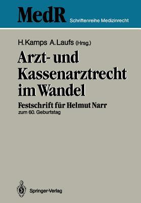 Arzt- Und Kassenarztrecht Im Wandel: Festschrift Für Prof Dr. Iur. Helmut Narr Zum 60. Geburtstag - Kamps, Hans (Editor), and Laufs, Adolf (Editor)