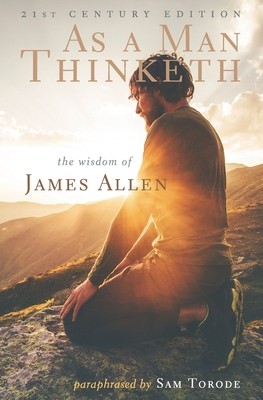 As a Man Thinketh: 21st Century Edition (The Wisdom of James Allen) - Allen, James, and Torode, Sam