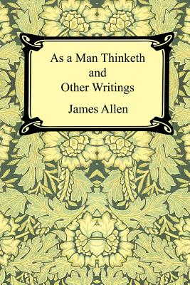 As a Man Thinketh and Other Writings - Allen, James