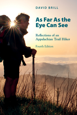As Far as the Eye Can See: Reflections of an Appalachian Trail Hiker - Brill, David