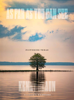 As Far as You Can See: Picturing Texas - Braun, Kenny, and Gwynne, S C (Foreword by)