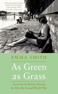As Green as Grass: Growing Up Before, During & After the Second World War - Smith, Emma