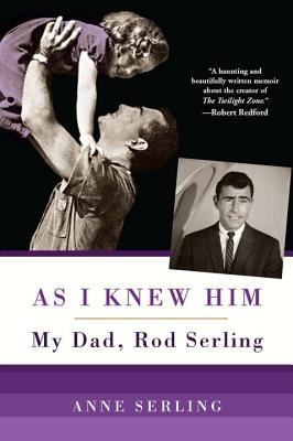 As I Knew Him: My Dad, Rod Serling - Serling, Anne