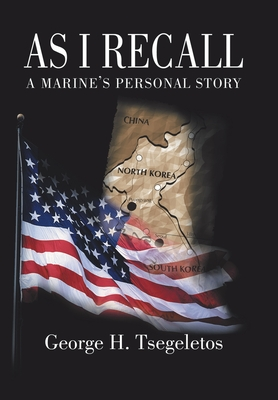 As I Recall: A Marines Personal Story - Tsegeletos, George H