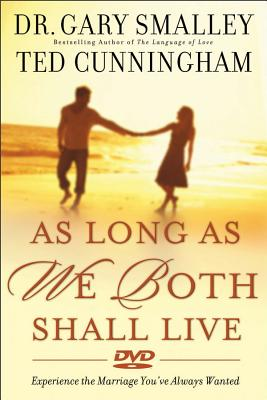 As Long as We Both Shall Live: Experiencing the Marriage You've Always Wanted - Smalley, Dr Gary