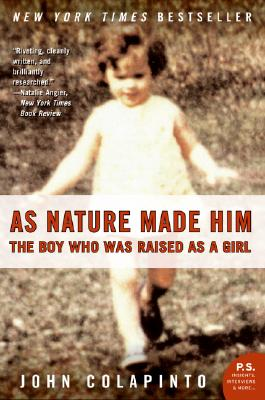 As Nature Made Him: The Boy Who Was Raised as a Girl - Colapinto, John