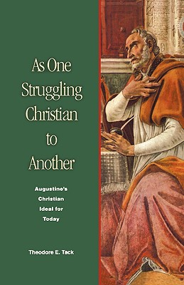 As One Struggling Christian to Another: Augustine's Christian Ideal for Today - Tack, Theodore E, O.S.A.
