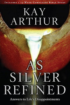 As Silver Refined: Answers to Life's Disappointments - Arthur, Kay
