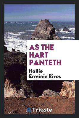 As the Hart Panteth - Rives, Hallie Erminie