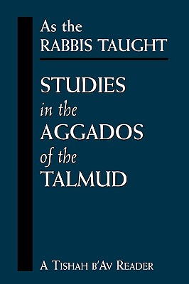 As the Rabbis Taught: Studies in the Aggados of the Talmud - Gebhard, Chanoch (Editor), and Landesman, Dovid (Translated by)