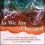 As We Are Changed: Oratorio by Carson Cooman & Euan Tait