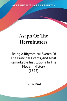 Asaph or the Herrnhutters: Being a Rhythmical Sketch of the Principal Events, and Most Remarkable Institutions in the Modern History (1822) - Bird, Selina