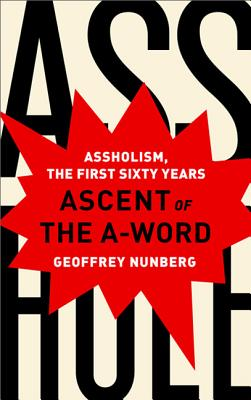 Ascent of the A-Word: Assholism, the First Sixty Years - Nunberg, Geoffrey