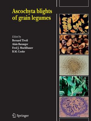 Ascochyta blights of grain legumes - Tivoli, Bernard (Editor), and Baranger, Alain (Editor), and Muehlbauer, F.J. (Editor)