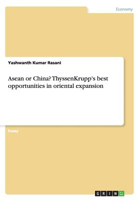 ASEAN or China? Thyssenkrupp's Best Opportunities in Oriental Expansion - Rasani, Yashwanth Kumar
