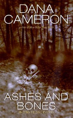 Ashes and Bones: An Emma Fielding Mystery - Cameron, Dana, PH.D.