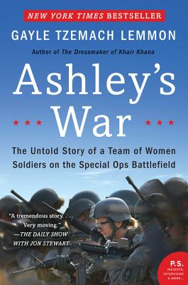 Ashley's War: The Untold Story of a Team of Women Soldiers on the Special Ops Battlefield - Lemmon, Gayle Tzemach