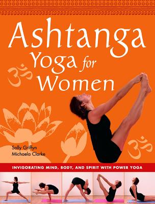 Ashtanga Yoga for Women: Invigorating Mind, Body, and Spirit with Power Yoga - Griffyn, Sally