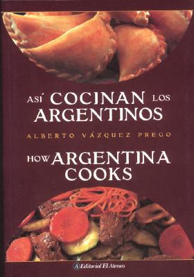 Asi Cocinan los Argentinos/How Argentina Cooks - Vazquez-Prego, Alberto