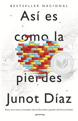 Asi Es Como La Pierdes: Relatos - Diaz, Junot