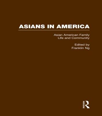 Asian American Family Life and Community: From the Colonial Era to the Present - Ng, Franklin (Editor)