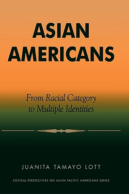Asian Americans: From Racial Category to Multiple Identities - Lott, Juanita Tamayo