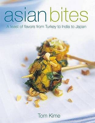Asian Bites: A Feast of Flavours from Turkey Through India to Thailand - Kime, Tom