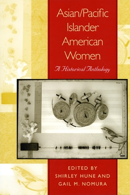 Asian/Pacific Islander American Women: A Historical Anthology - Hune, Shirley (Editor), and Nomura, Gail M (Editor)