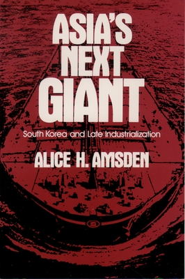 Asia's Next Giant: South Korea and Late Industrialization - Amsden, Alice H
