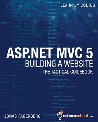 ASP.Net MVC 5 - Building a Website with Visual Studio 2015 and C Sharp: The Tactical Guidebook - Fagerberg, Jonas