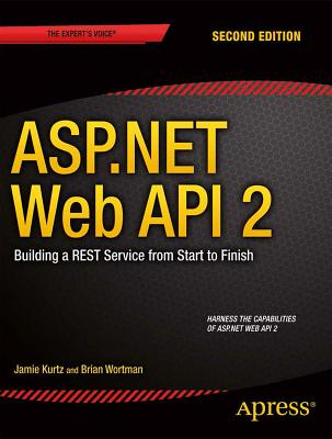 ASP.Net Web API 2: Building a Rest Service from Start to Finish - Kurtz, Jamie, and Wortman, Brian