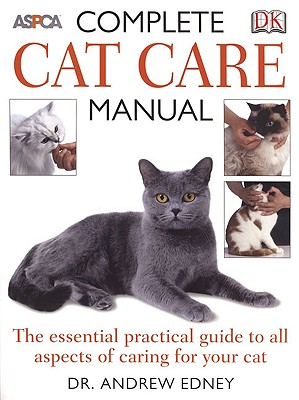 ASPCA Complete Cat Care Manual - Edney, Andrew, and Caras, Roger (Foreword by)