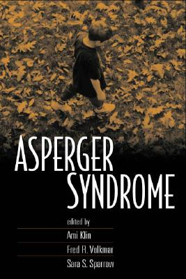 Asperger Syndrome - Klin, Ami, PhD (Editor), and Volkmar, Fred R, M.D. (Editor), and Sparrow, Sara S, PhD (Editor)